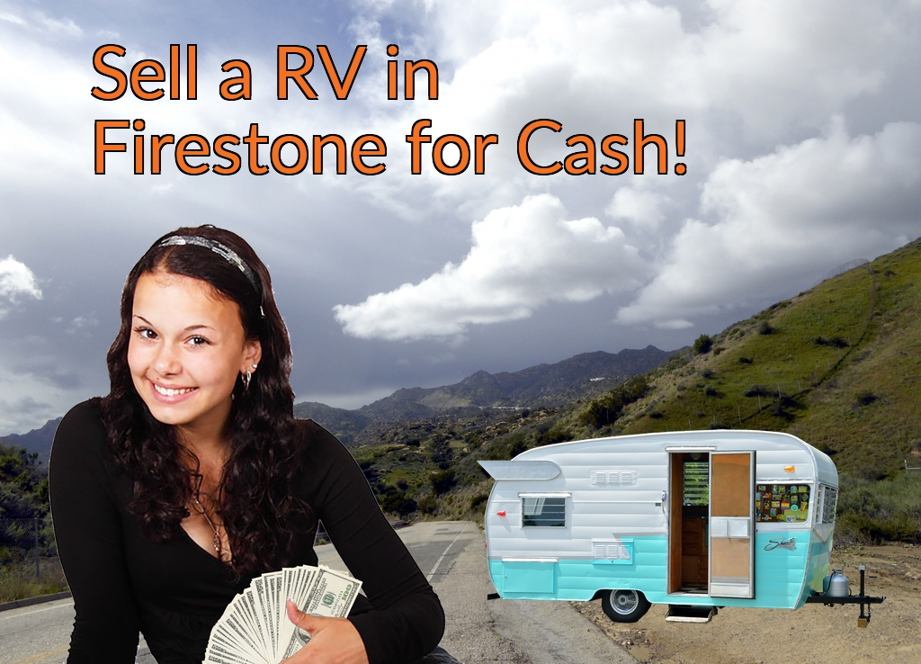 Sell a RV, Camper, Trailer, Pop-up, Teardrop, Motor Home, 5th Wheel, or Truck Topper in Firestone for Cash Fast!