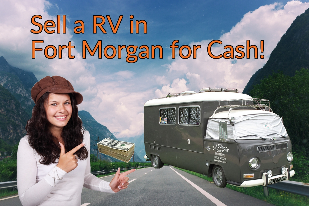 Sell a RV, Camper, Trailer, Pop-up, Teardrop, Motor Home, 5th Wheel, or Truck Topper in Fort Morgan for Cash Fast!
