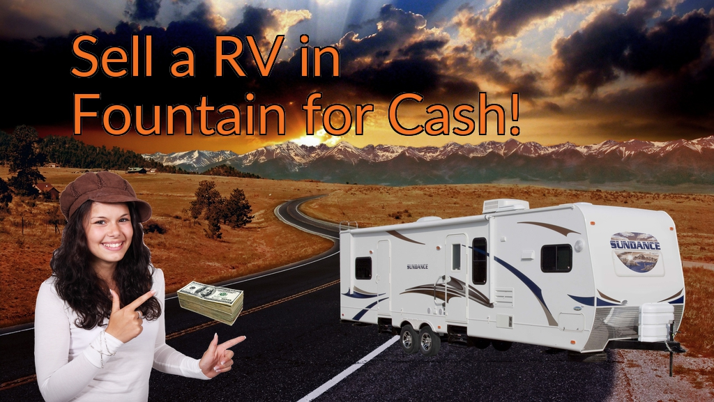 Sell a RV, Camper, Trailer, Pop-up, Teardrop, Motor Home, 5th Wheel, or Truck Topper in Fountain for Cash Fast!