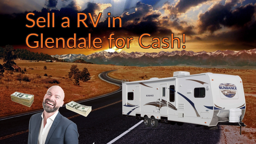 Sell a RV, Camper, Trailer, Pop-up, Teardrop, Motor Home, 5th Wheel, or Truck Topper in Glendale for Cash Fast!