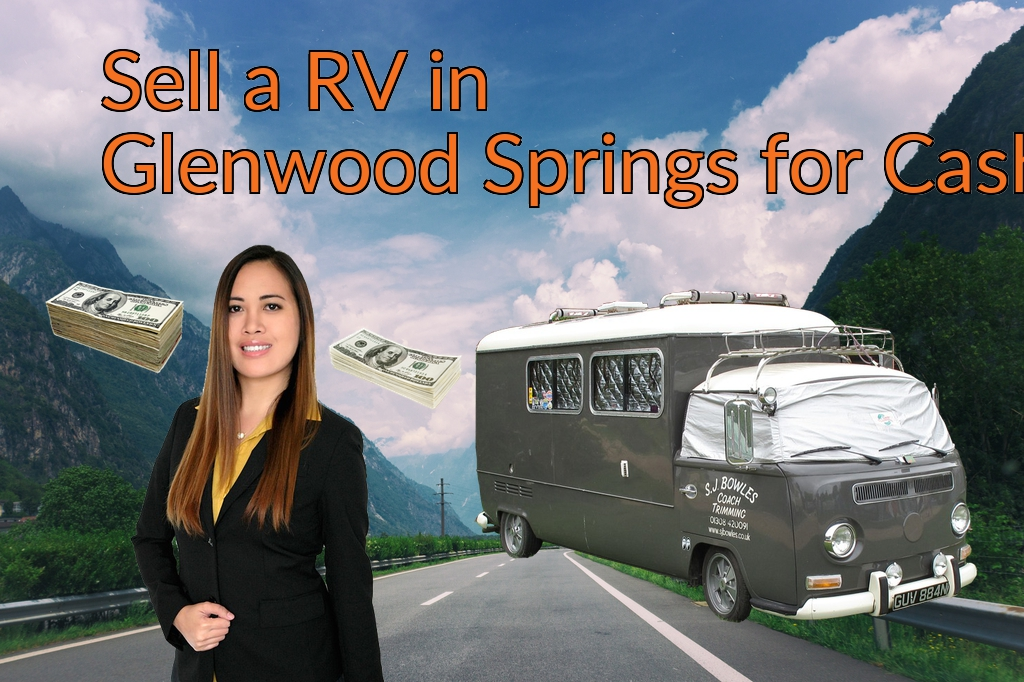 Sell a RV, Camper, Trailer, Pop-up, Teardrop, Motor Home, 5th Wheel, or Truck Topper in Glenwood Springs for Cash Fast!