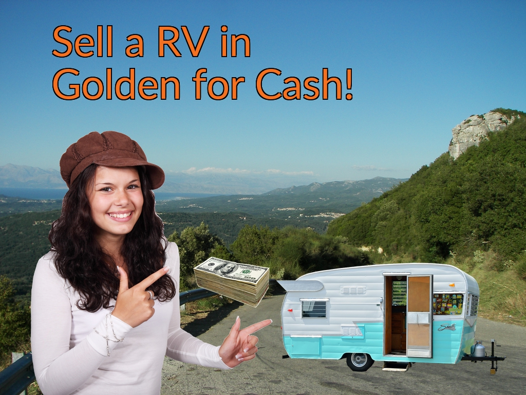 Sell a RV, Camper, Trailer, Pop-up, Teardrop, Motor Home, 5th Wheel, or Truck Topper in Golden for Cash Fast!