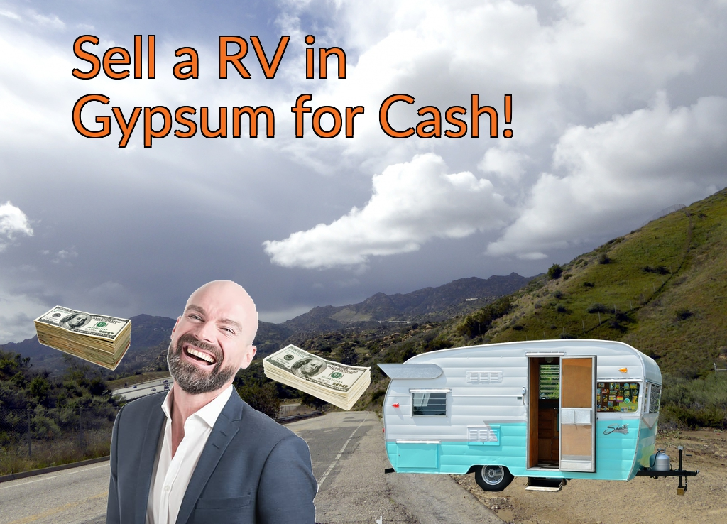 Sell a RV, Camper, Trailer, Pop-up, Teardrop, Motor Home, 5th Wheel, or Truck Topper in Gypsum for Cash Fast!