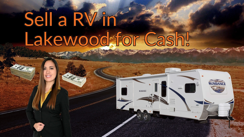 Sell a RV, Camper, Trailer, Pop-up, Teardrop, Motor Home, 5th Wheel, or Truck Topper in Lakewood for Cash Fast!