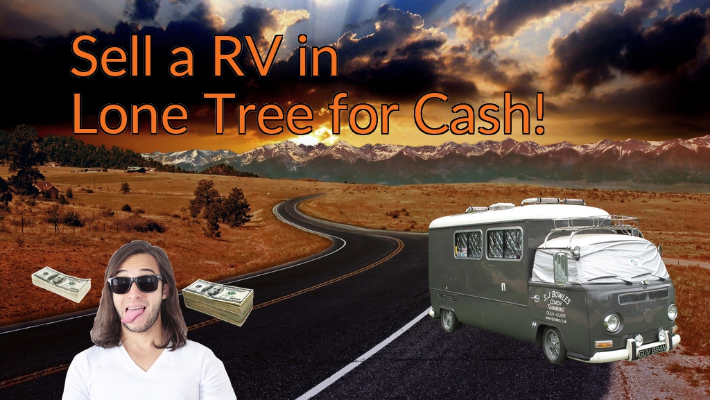Sell a RV, Camper, Trailer, Pop-up, Teardrop, Motor Home, 5th Wheel, or Truck Topper in Lone Tree for Cash Fast!