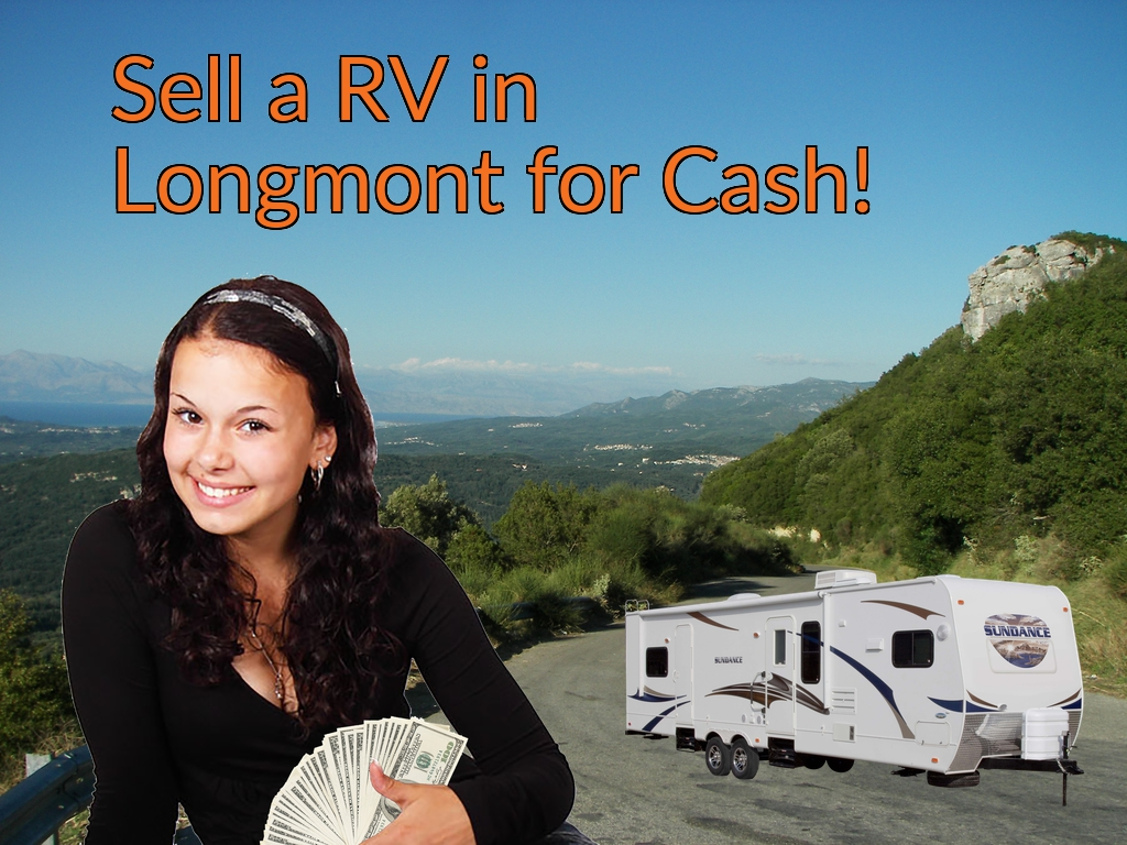 Sell a RV, Camper, Trailer, Pop-up, Teardrop, Motor Home, 5th Wheel, or Truck Topper in Longmont for Cash Fast!