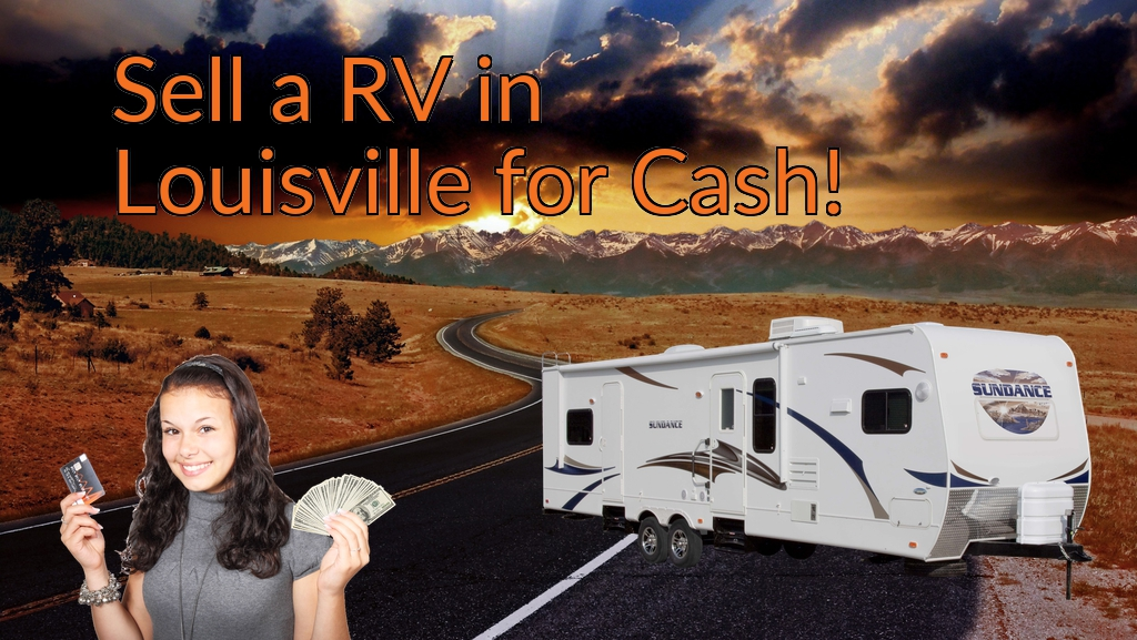 Sell a RV, Camper, Trailer, Pop-up, Teardrop, Motor Home, 5th Wheel, or Truck Topper in Louisville for Cash Fast!