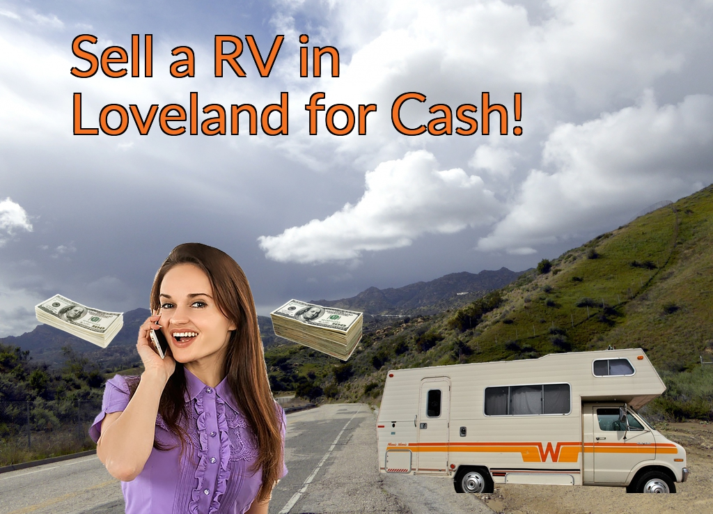 Sell a RV, Camper, Trailer, Pop-up, Teardrop, Motor Home, 5th Wheel, or Truck Topper in Loveland for Cash Fast!