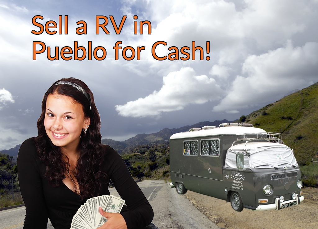 Sell a RV, Camper, Trailer, Pop-up, Teardrop, Motor Home, 5th Wheel, or Truck Topper in Pueblo for Cash Fast!
