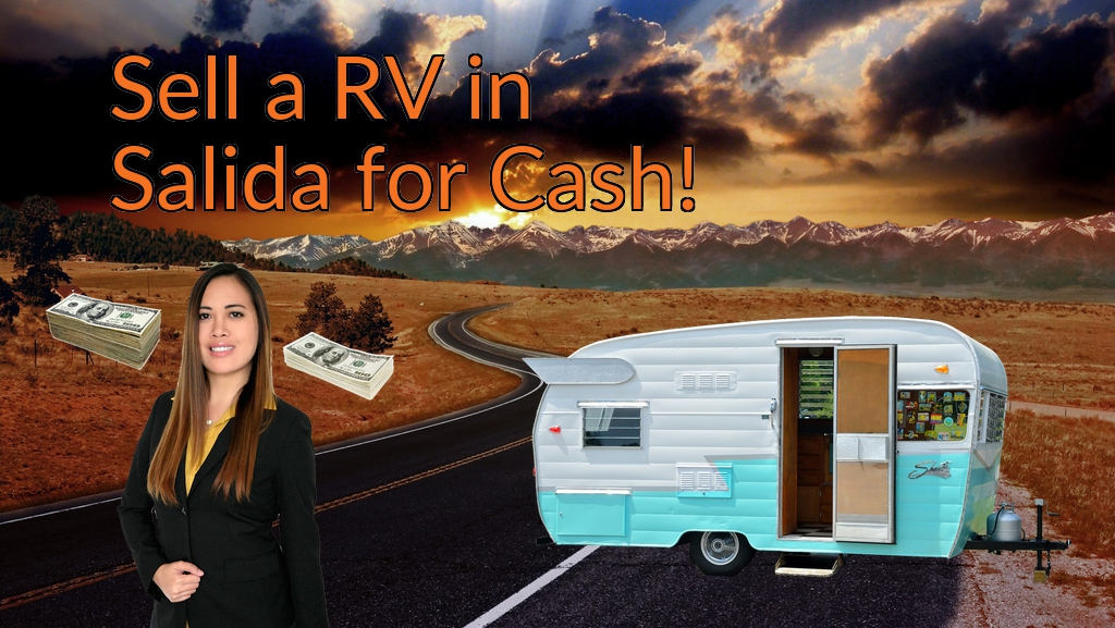 Sell a RV, Camper, Trailer, Pop-up, Teardrop, Motor Home, 5th Wheel, or Truck Topper in Salida for Cash Fast!