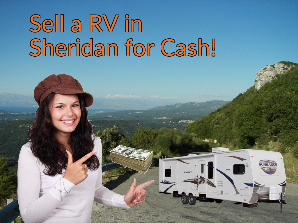 Sell a RV, Camper, Trailer, Pop-up, Teardrop, Motor Home, 5th Wheel, or Truck Topper in Sheridan for Cash Fast!