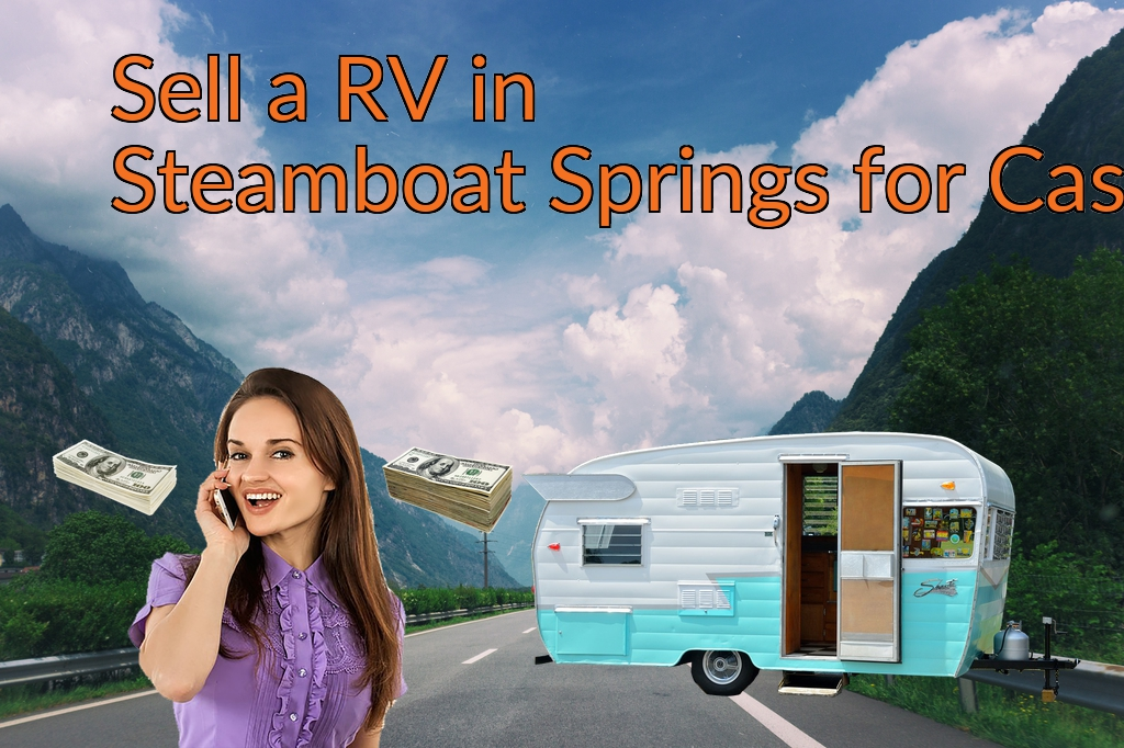 Sell a RV, Camper, Trailer, Pop-up, Teardrop, Motor Home, 5th Wheel, or Truck Topper in Steamboat Springs for Cash Fast!