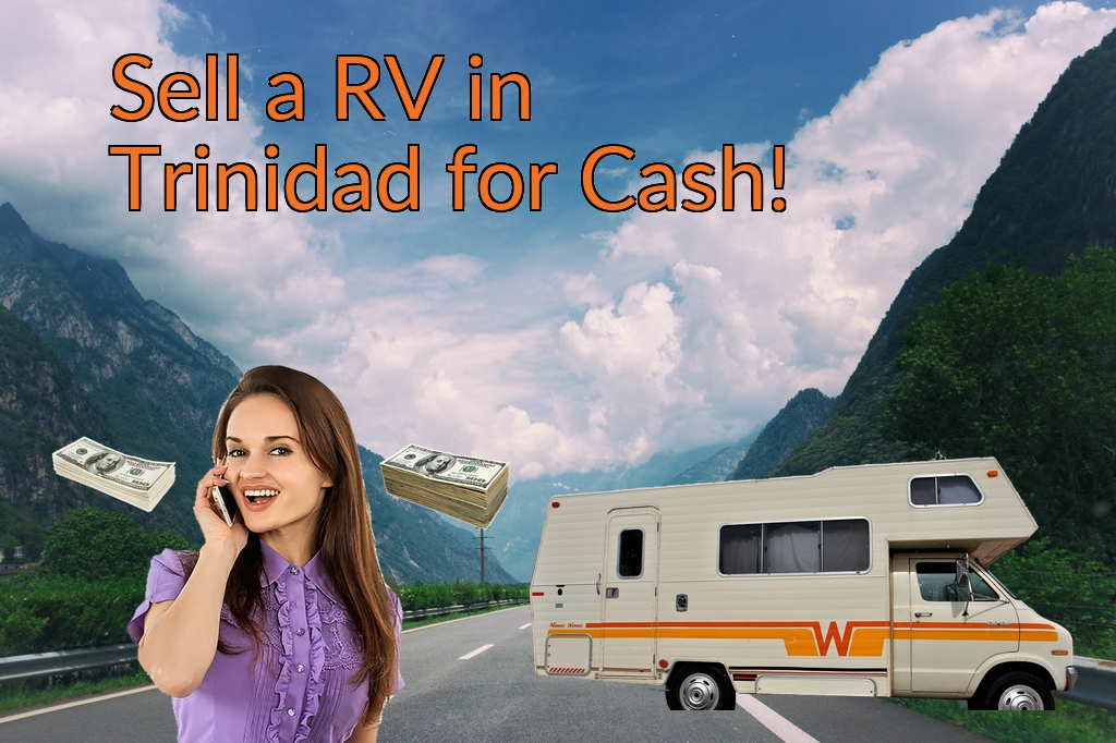 Sell a RV, Camper, Trailer, Pop-up, Teardrop, Motor Home, 5th Wheel, or Truck Topper in Trinidad for Cash Fast!