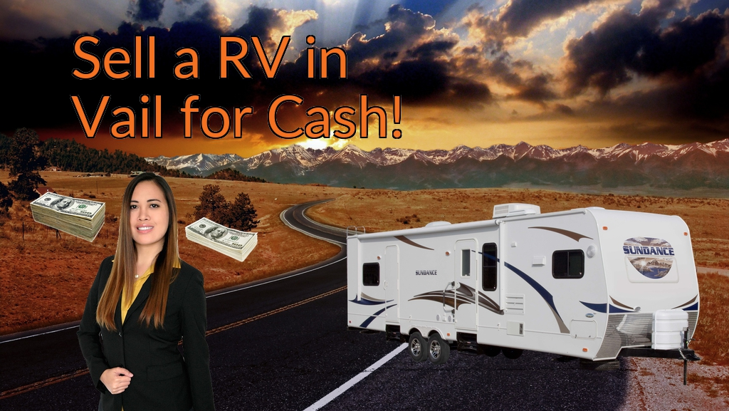 Sell a RV, Camper, Trailer, Pop-up, Teardrop, Motor Home, 5th Wheel, or Truck Topper in Vail for Cash Fast!