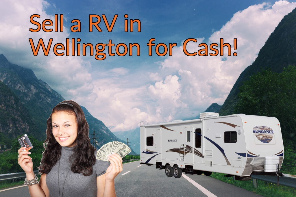 Sell a RV, Camper, Trailer, Pop-up, Teardrop, Motor Home, 5th Wheel, or Truck Topper in Wellington for Cash Fast!