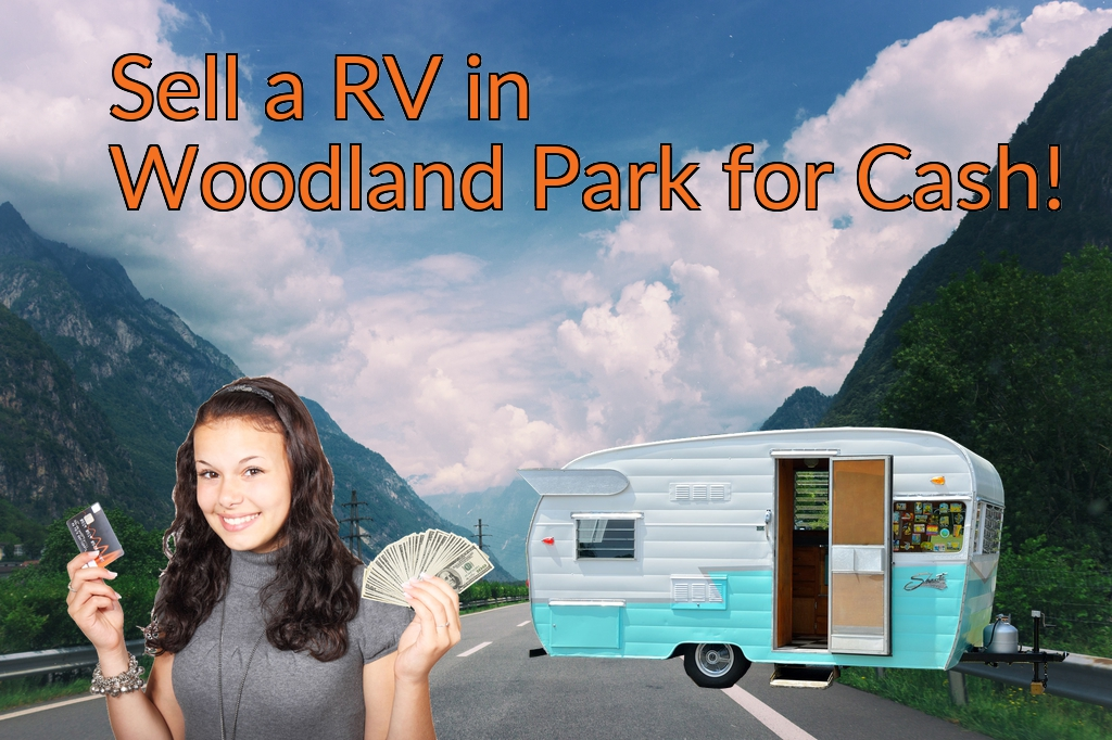 Sell a RV, Camper, Trailer, Pop-up, Teardrop, Motor Home, 5th Wheel, or Truck Topper in Woodland Park for Cash Fast!