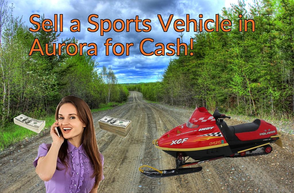 Sell a ATV, Dirt Bike, UTV, Snowmobile, Golf Cart, or CCV in Aurora for Cash Fast!