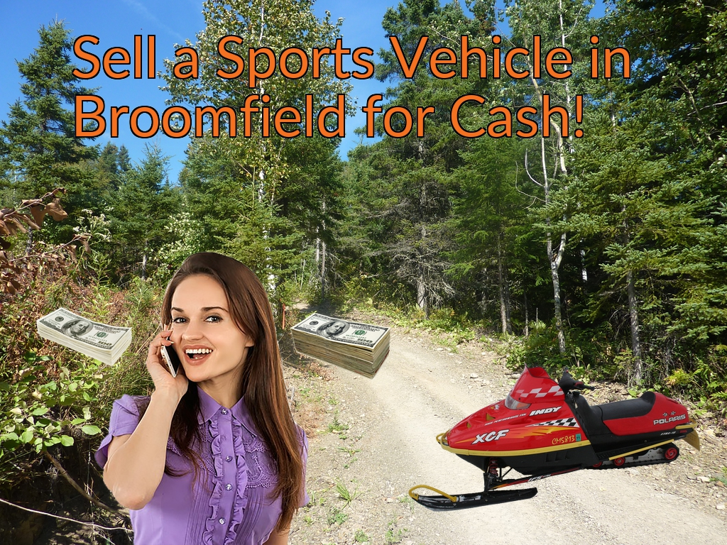 Sell a ATV, Dirt Bike, UTV, Snowmobile, Golf Cart, or CCV in Broomfield for Cash Fast!