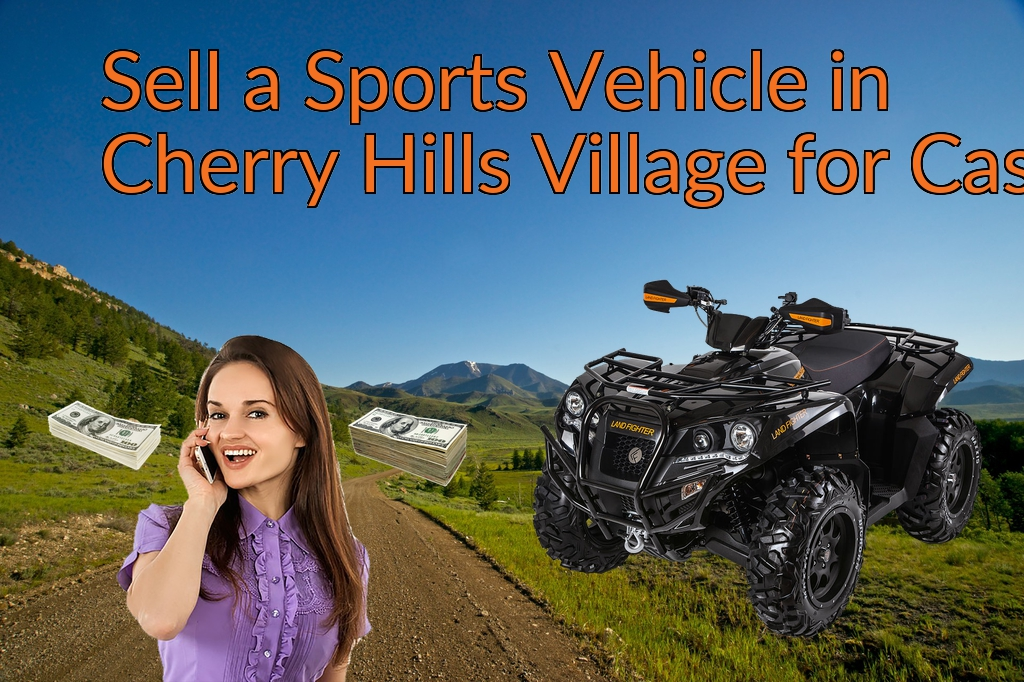 Sell a ATV, Dirt Bike, UTV, Snowmobile, Golf Cart, or CCV in Cherry Hills Village for Cash Fast!