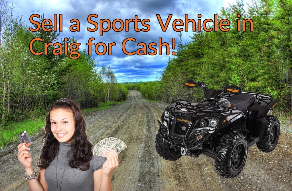 Sell a ATV, Dirt Bike, UTV, Snowmobile, Golf Cart, or CCV in Craig for Cash Fast!