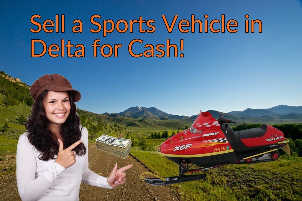 Sell a ATV, Dirt Bike, UTV, Snowmobile, Golf Cart, or CCV in Delta for Cash Fast!