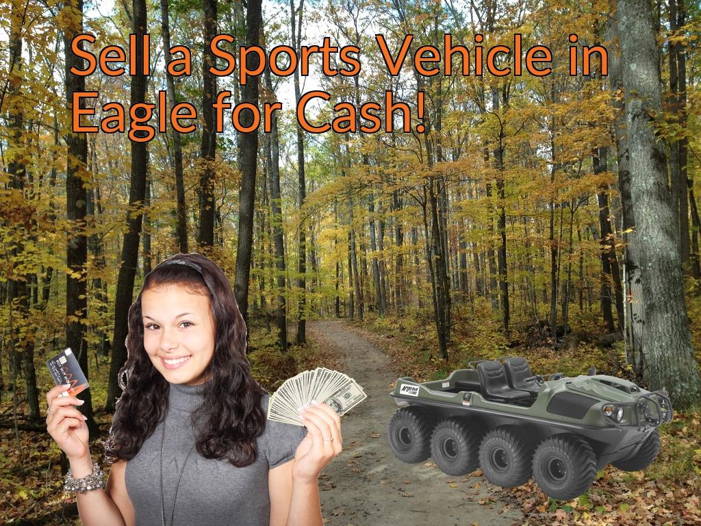 Sell a ATV, Dirt Bike, UTV, Snowmobile, Golf Cart, or CCV in Eagle for Cash Fast!