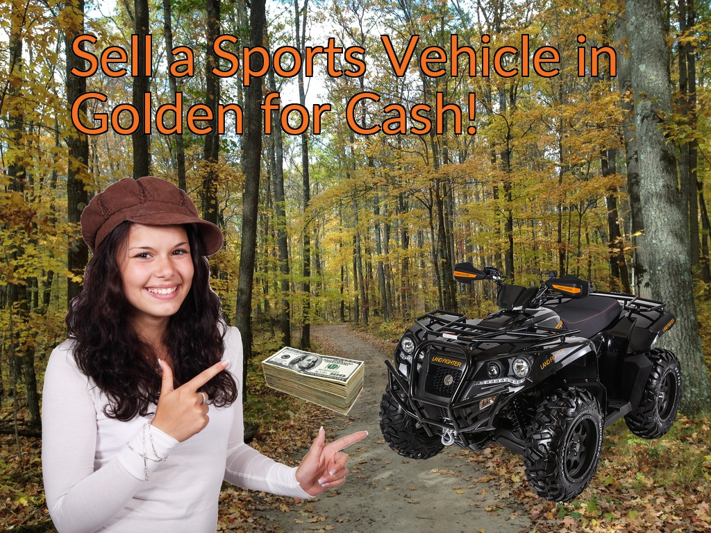 Sell a ATV, Dirt Bike, UTV, Snowmobile, Golf Cart, or CCV in Golden for Cash Fast!
