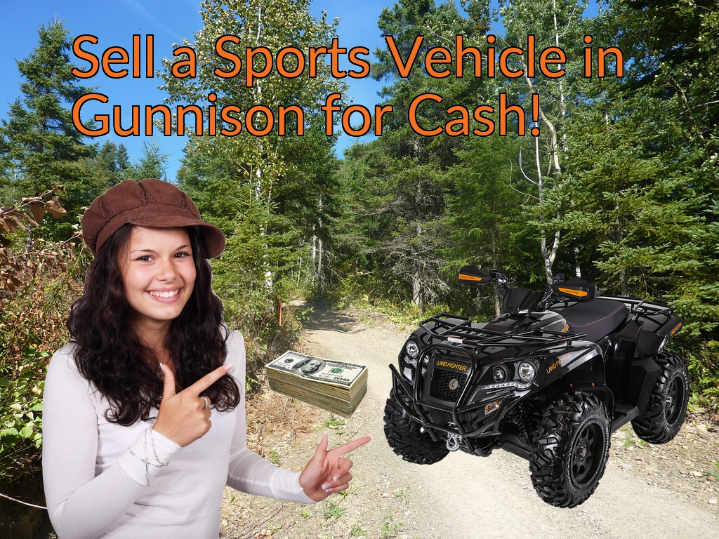 Sell a ATV, Dirt Bike, UTV, Snowmobile, Golf Cart, or CCV in Gunnison for Cash Fast!
