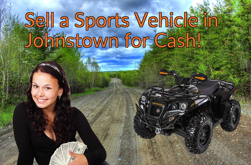 Sell a ATV, Dirt Bike, UTV, Snowmobile, Golf Cart, or CCV in Johnstown for Cash Fast!