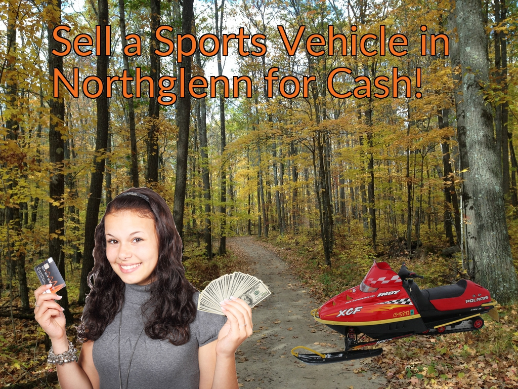 Sell a ATV, Dirt Bike, UTV, Snowmobile, Golf Cart, or CCV in Northglenn for Cash Fast!