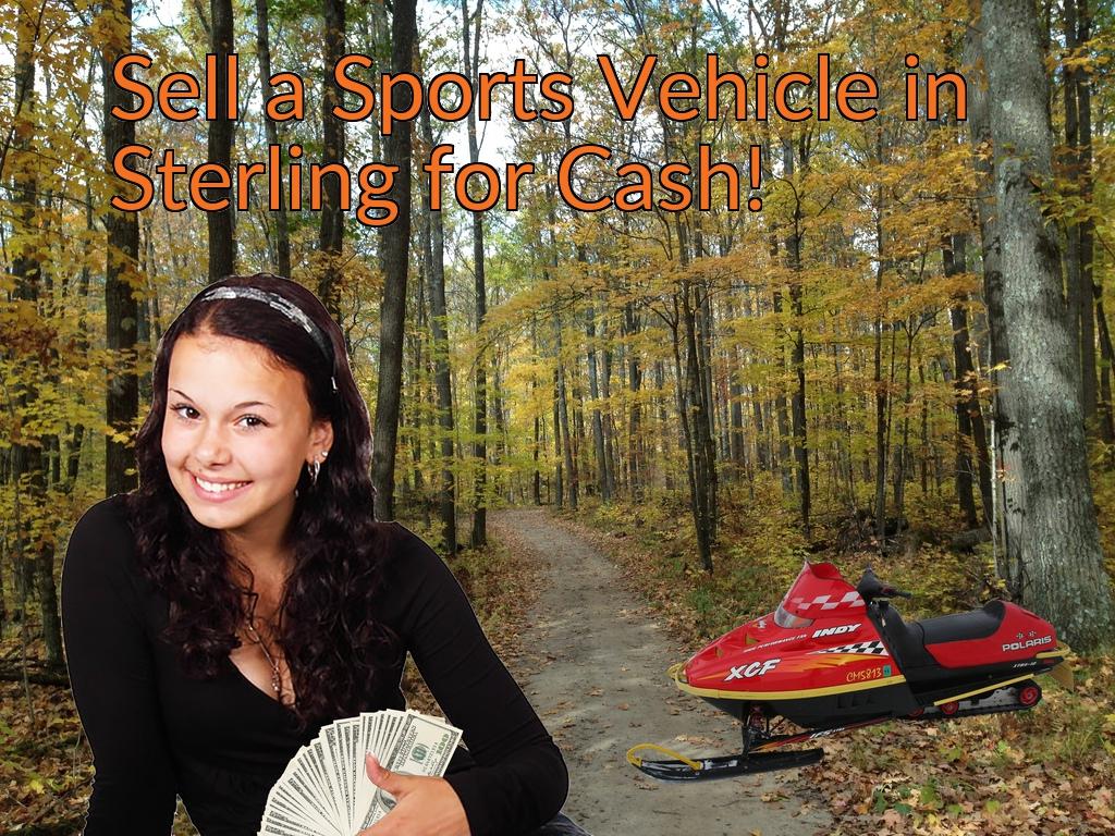 Sell a ATV, Dirt Bike, UTV, Snowmobile, Golf Cart, or CCV in Sterling for Cash Fast!