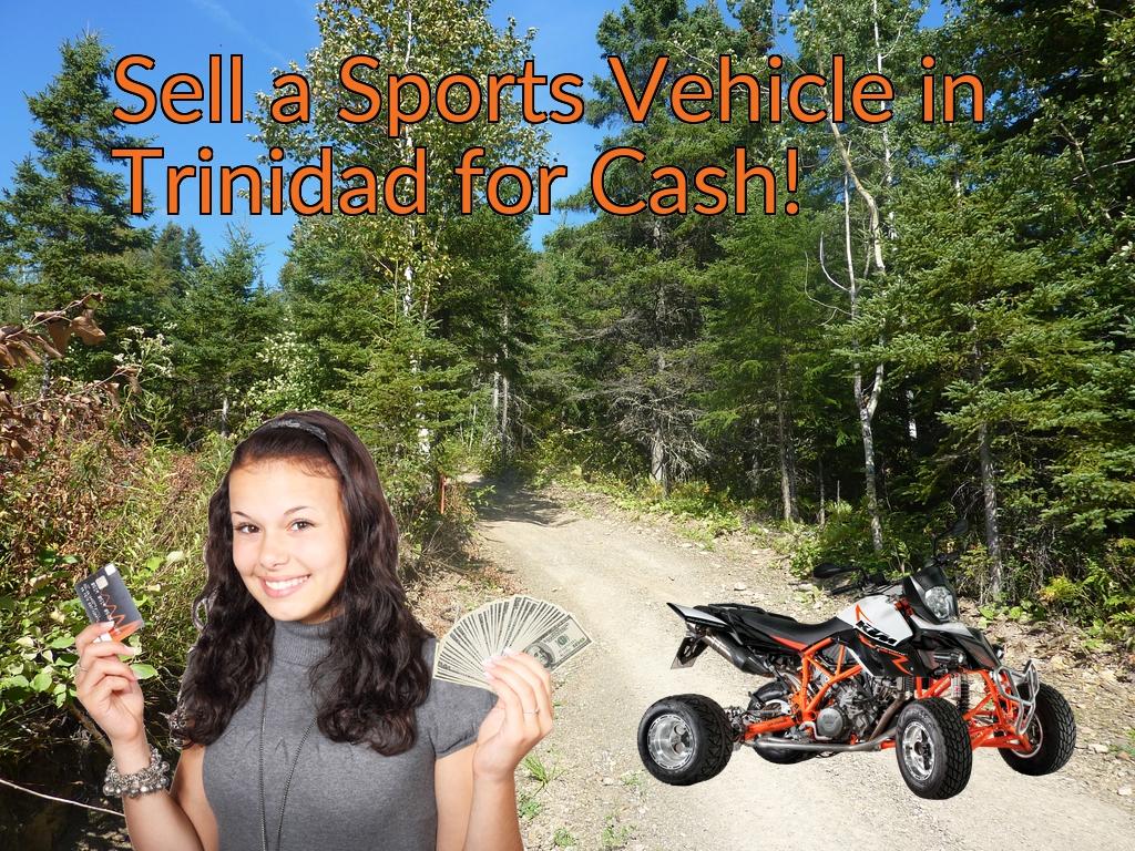 Sell a ATV, Dirt Bike, UTV, Snowmobile, Golf Cart, or CCV in Trinidad for Cash Fast!