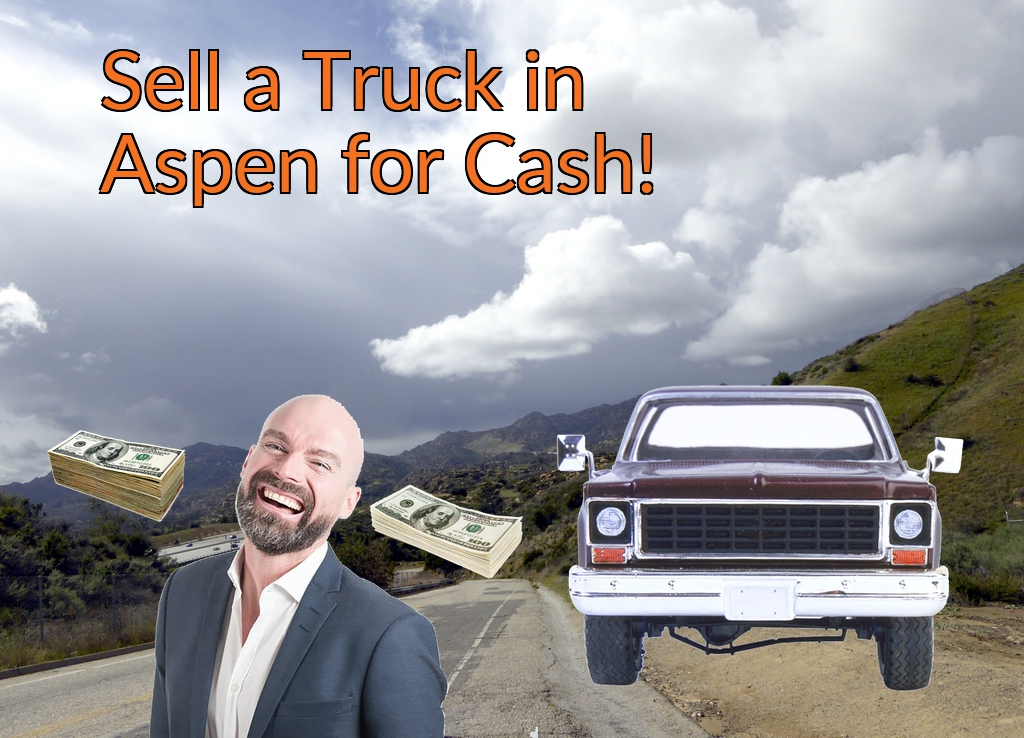 Sell a Truck, SUV, or Van in Aspen for Cash Fast!