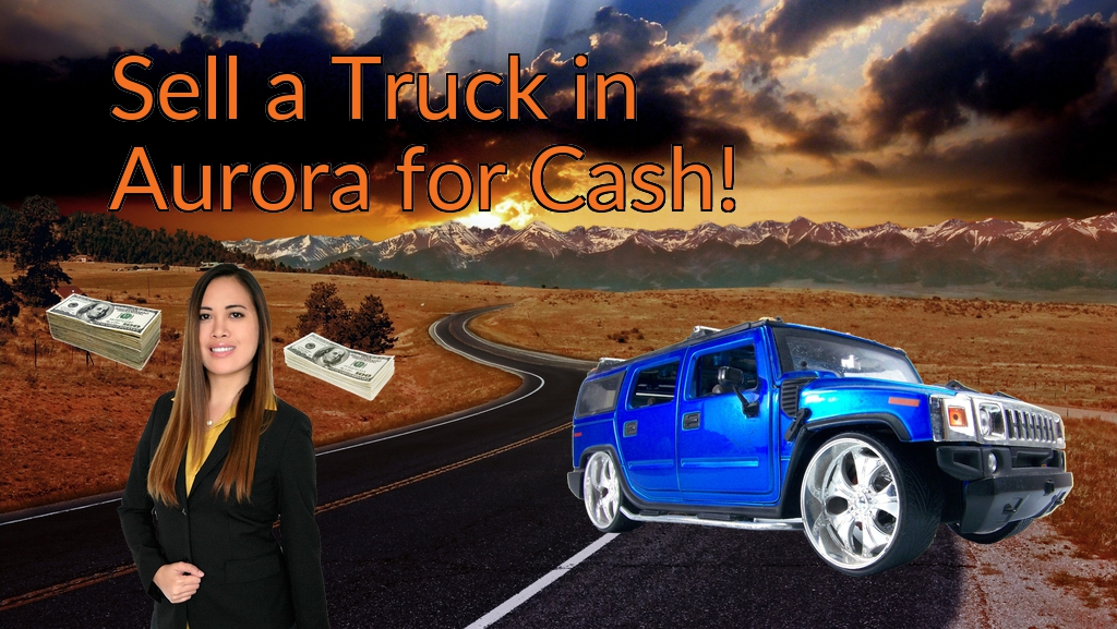 Sell a Truck, SUV, or Van in Aurora for Cash Fast!