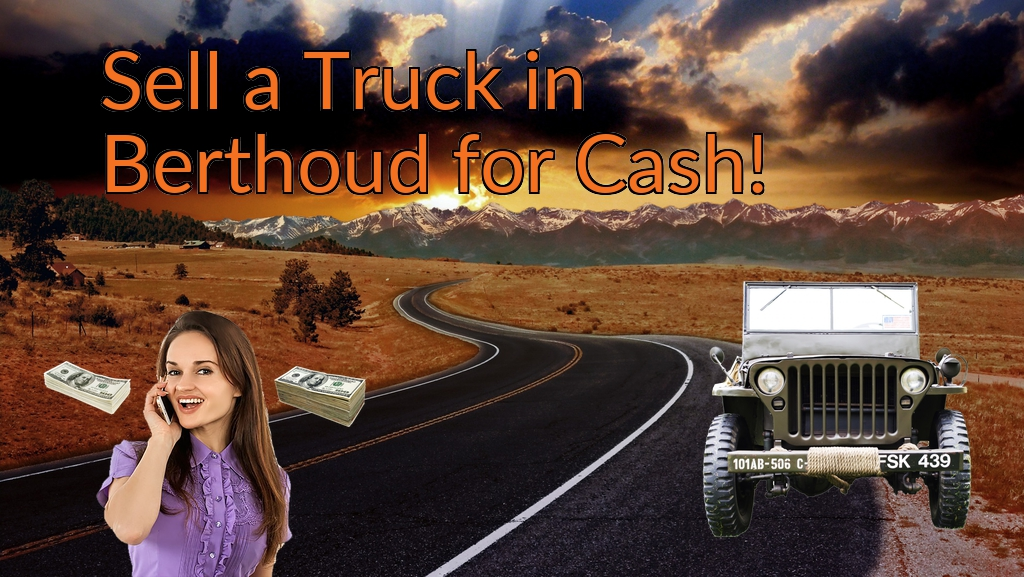 Sell a Truck, SUV, or Van in Berthoud for Cash Fast!