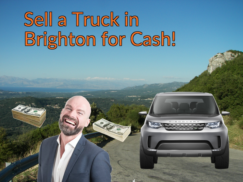Sell a Truck, SUV, or Van in Brighton for Cash Fast!