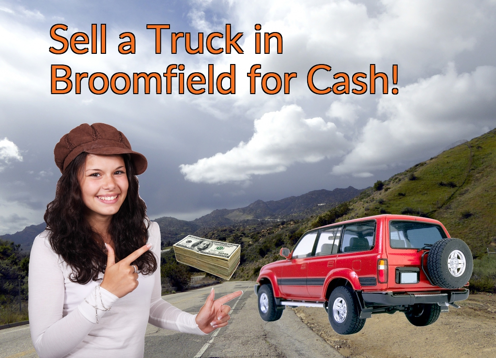 Sell a Truck, SUV, or Van in Broomfield for Cash Fast!