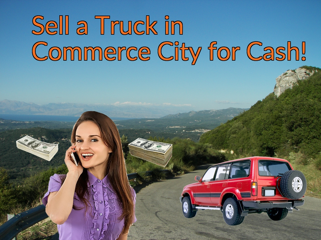Sell a Truck, SUV, or Van in Commerce City for Cash Fast!