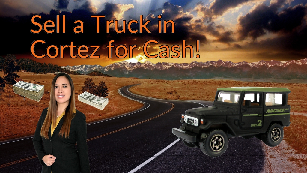 Sell a Truck, SUV, or Van in Cortez for Cash Fast!