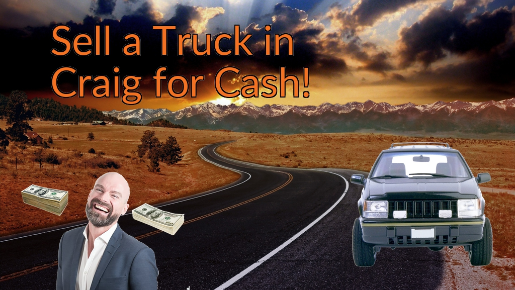 Sell a Truck, SUV, or Van in Craig for Cash Fast!