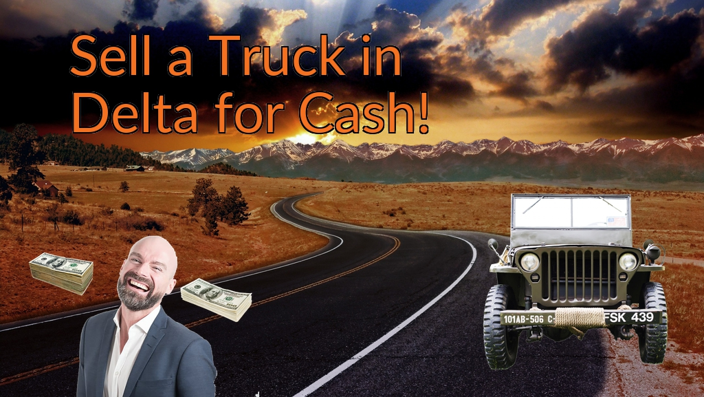 Sell a Truck, SUV, or Van in Delta for Cash Fast!