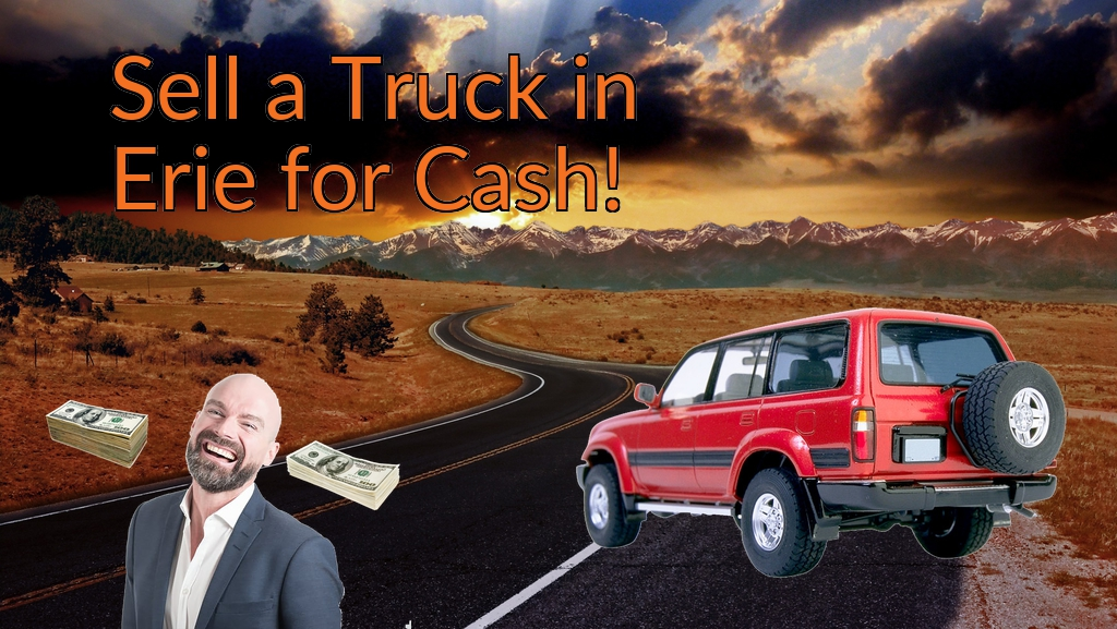 Sell a Truck, SUV, or Van in Erie for Cash Fast!