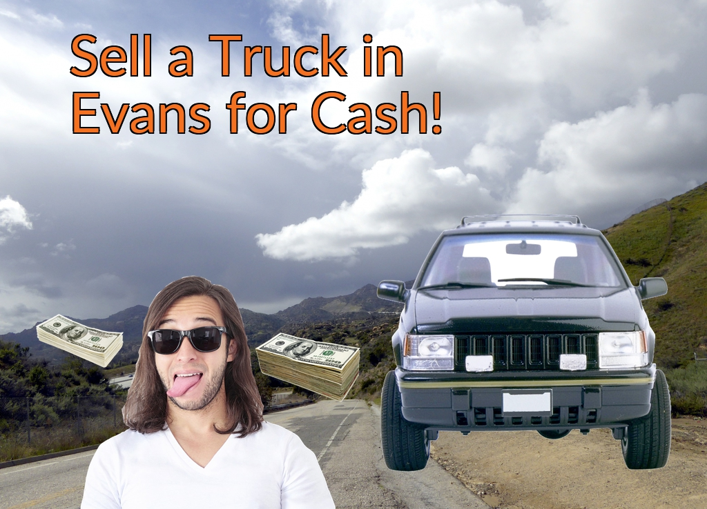Sell a Truck, SUV, or Van in Evans for Cash Fast!