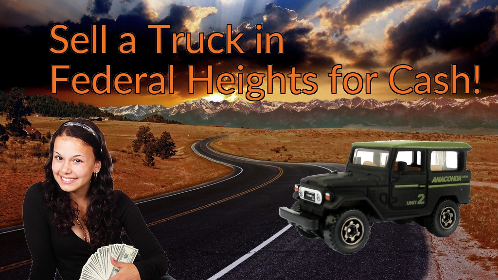Sell a Truck, SUV, or Van in Federal Heights for Cash Fast!