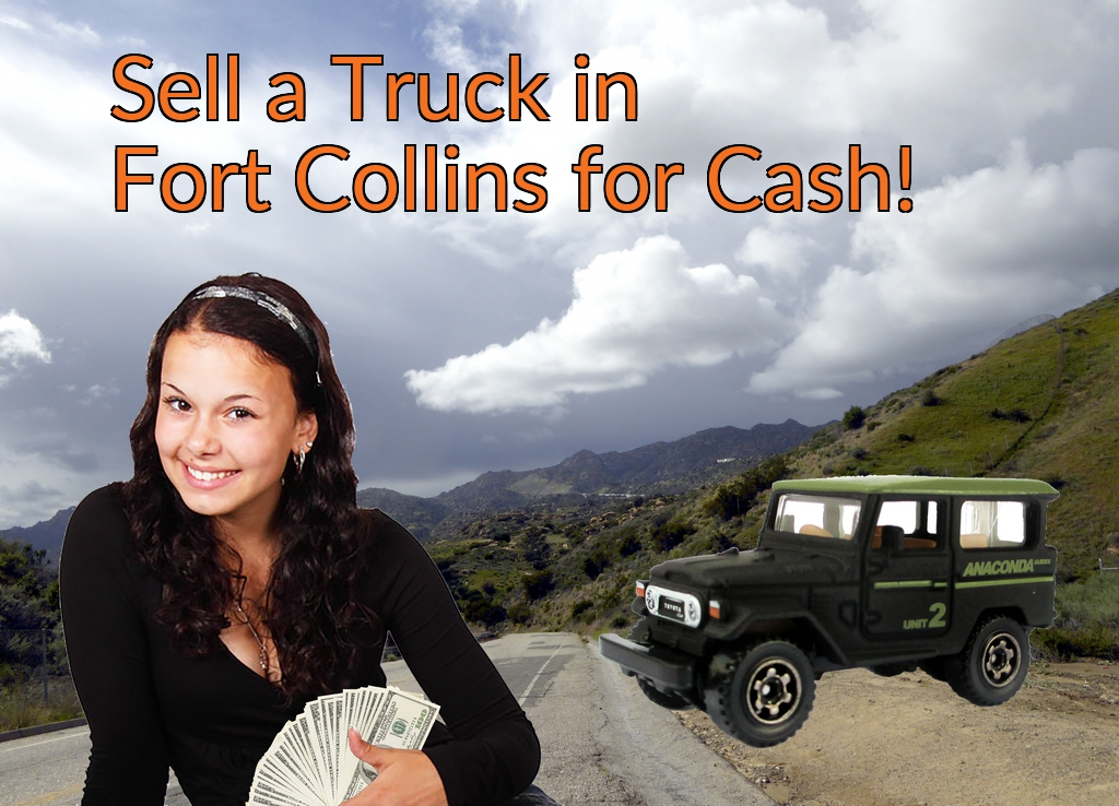Sell a Truck, SUV, or Van in Fort Collins for Cash Fast!