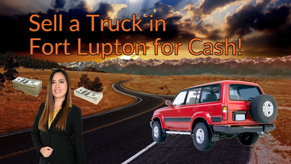 Sell a Truck, SUV, or Van in Fort Lupton for Cash Fast!