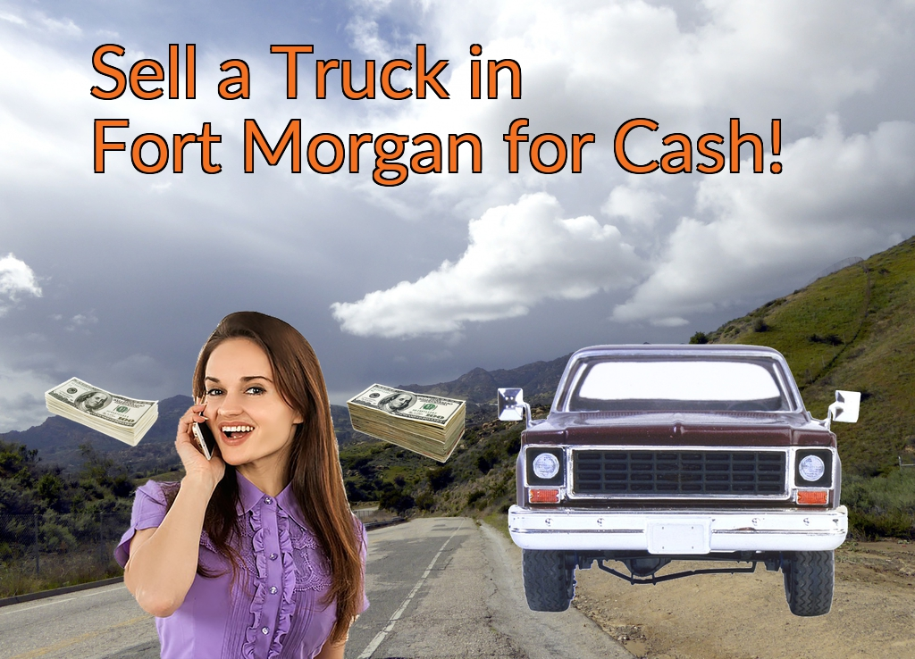 Sell a Truck, SUV, or Van in Fort Morgan for Cash Fast!