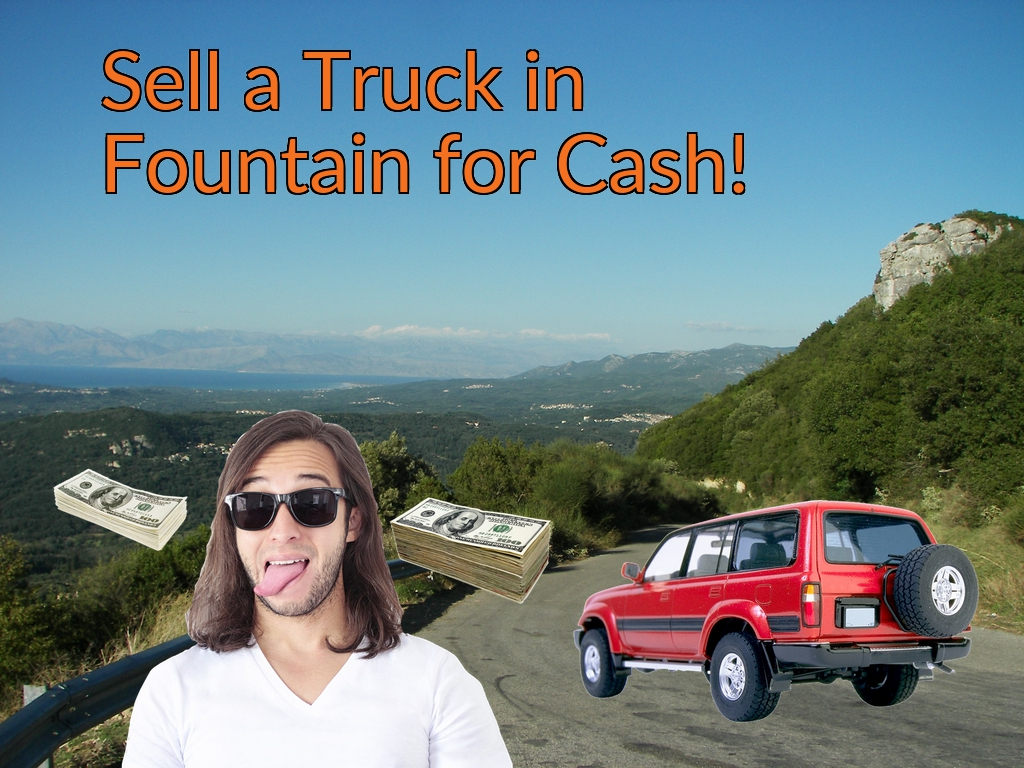 Sell a Truck, SUV, or Van in Fountain for Cash Fast!