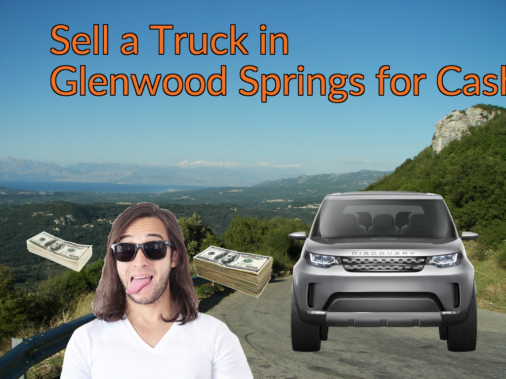 Sell a Truck, SUV, or Van in Glenwood Springs for Cash Fast!