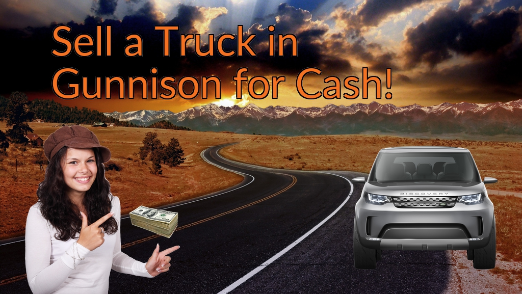 Sell a Truck, SUV, or Van in Gunnison for Cash Fast!